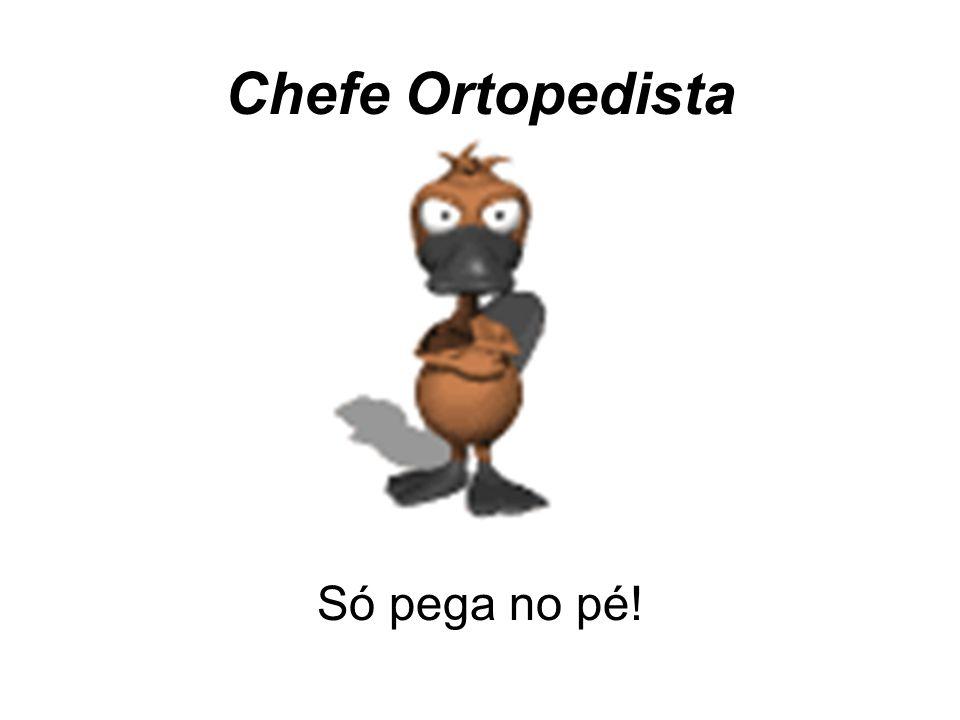 Chefe Ortopedista Só pega no pé!