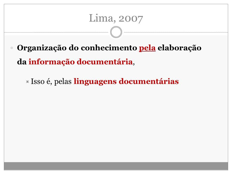 Lima, 2007 Organização do conhecimento pela elaboração da informação documentária, Isso é, pelas linguagens documentárias.