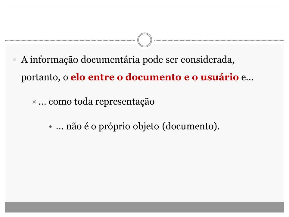 A informação documentária pode ser considerada, portanto, o elo entre o documento e o usuário e...