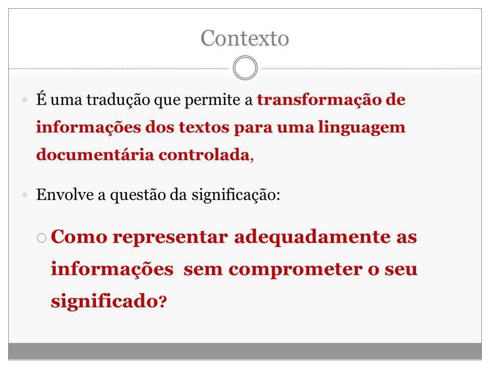 Contexto É uma tradução que permite a transformação de informações dos textos para uma linguagem documentária controlada,