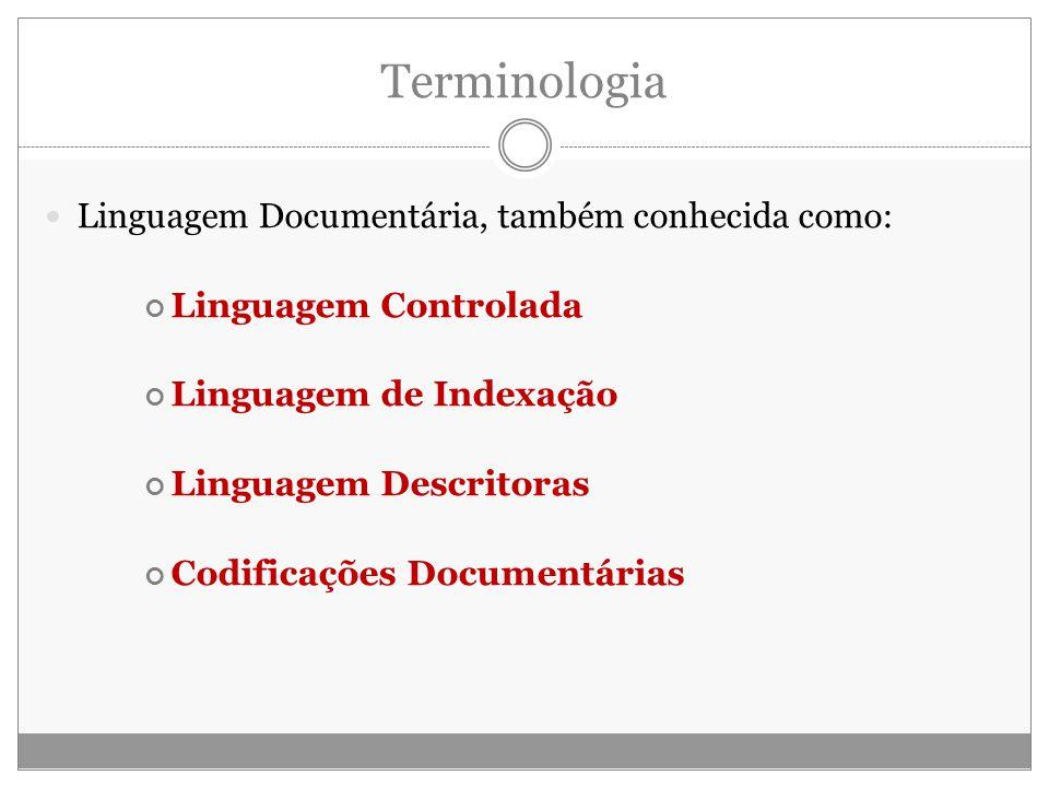 Terminologia Linguagem Documentária, também conhecida como: