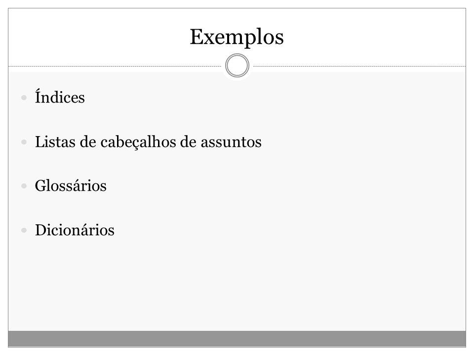 Exemplos Índices Listas de cabeçalhos de assuntos Glossários