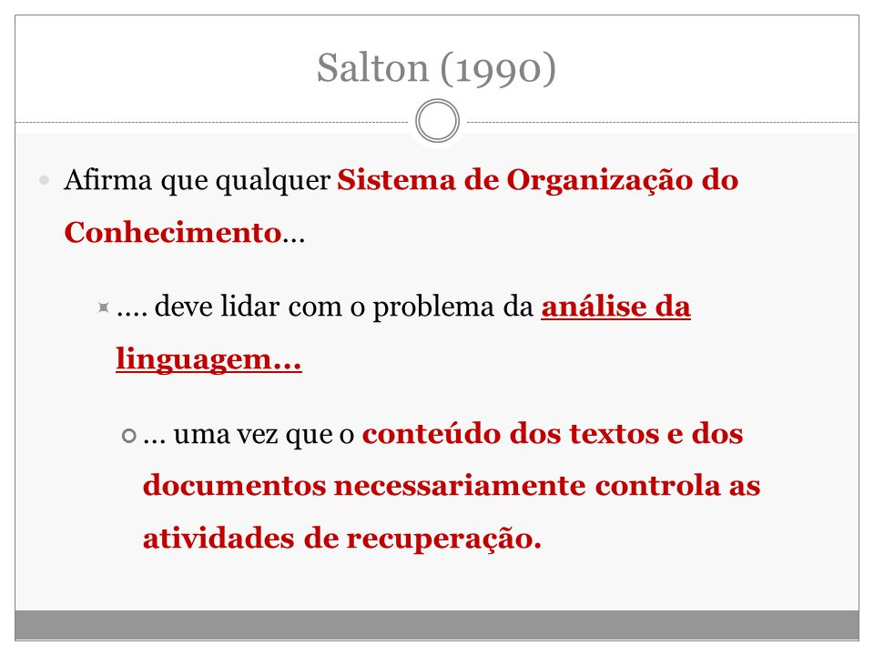 Salton (1990) Afirma que qualquer Sistema de Organização do Conhecimento... .... deve lidar com o problema da análise da linguagem...