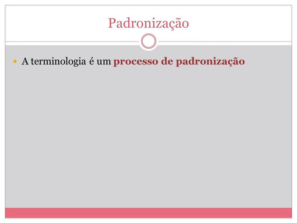 Padronização A terminologia é um processo de padronização