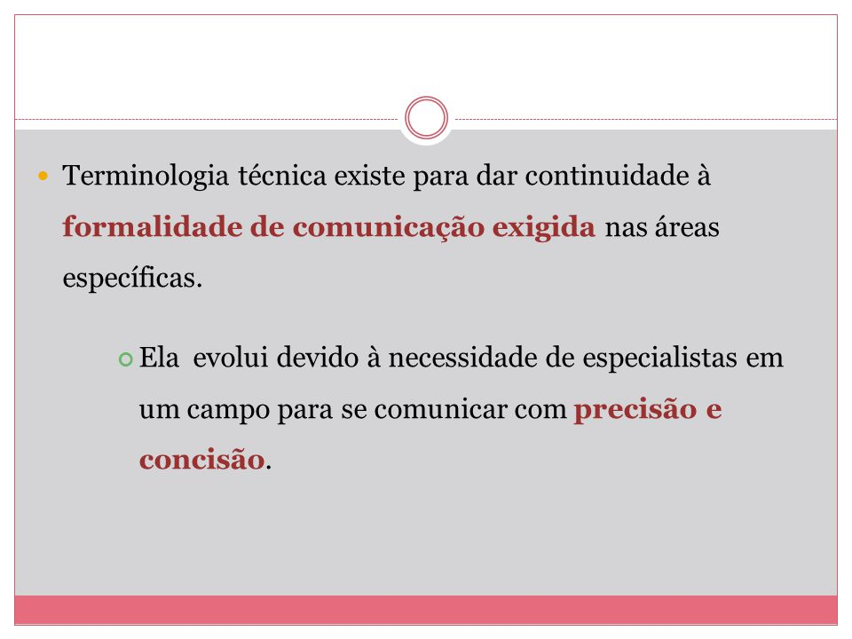 Terminologia técnica existe para dar continuidade à formalidade de comunicação exigida nas áreas específicas.