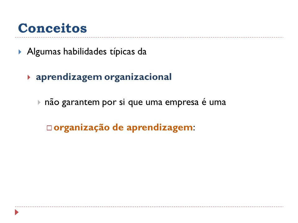 Conceitos Algumas habilidades típicas da aprendizagem organizacional