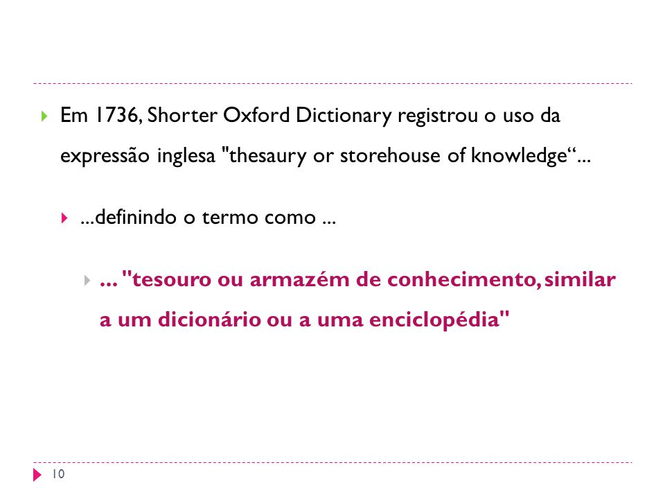 Em 1736, Shorter Oxford Dictionary registrou o uso da expressão inglesa thesaury or storehouse of knowledge ...