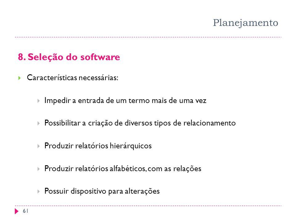 Planejamento 8. Seleção do software Características necessárias: