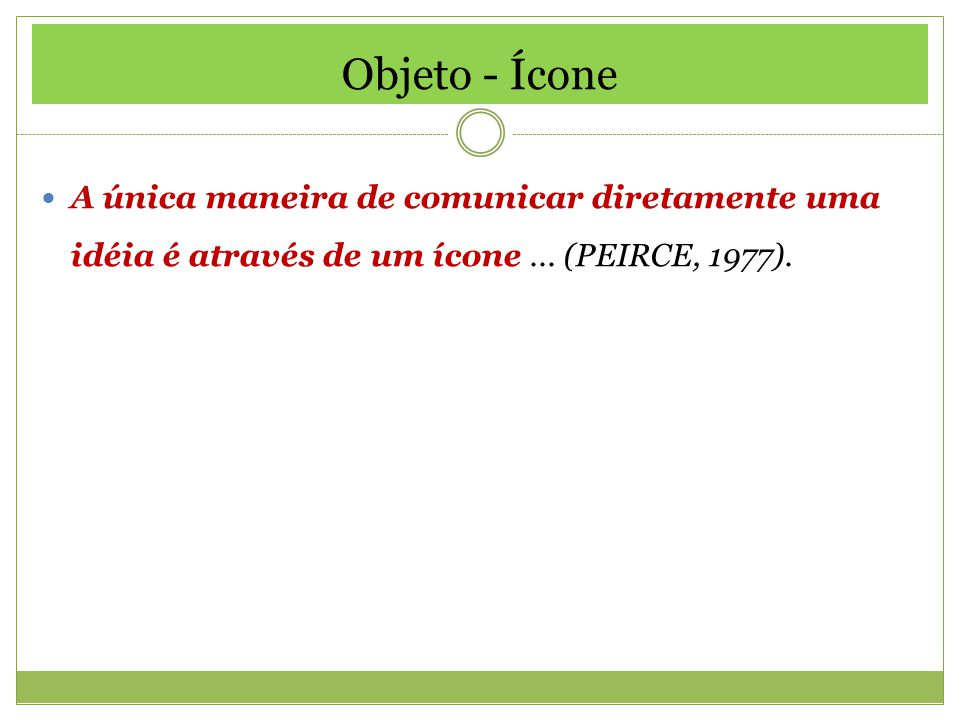 Objeto - Ícone A única maneira de comunicar diretamente uma idéia é através de um ícone ...