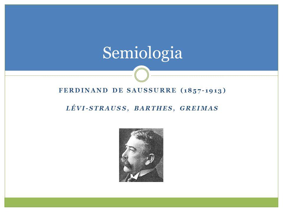 Ferdinand de Saussurre (1857-1913) Lévi-Strauss, Barthes, Greimas