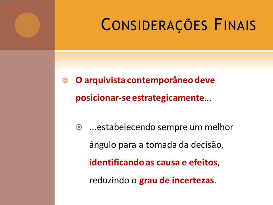 Considerações Finais O arquivista contemporâneo deve posicionar-se estrategicamente...