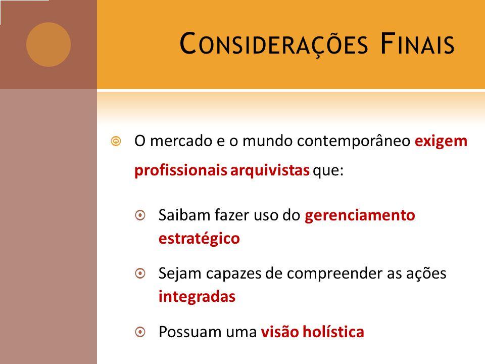 Considerações Finais O mercado e o mundo contemporâneo exigem profissionais arquivistas que: Saibam fazer uso do gerenciamento estratégico.