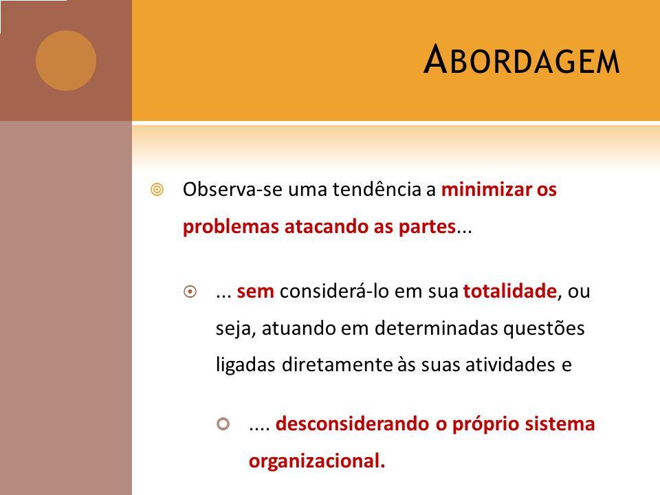 Abordagem Observa-se uma tendência a minimizar os problemas atacando as partes...
