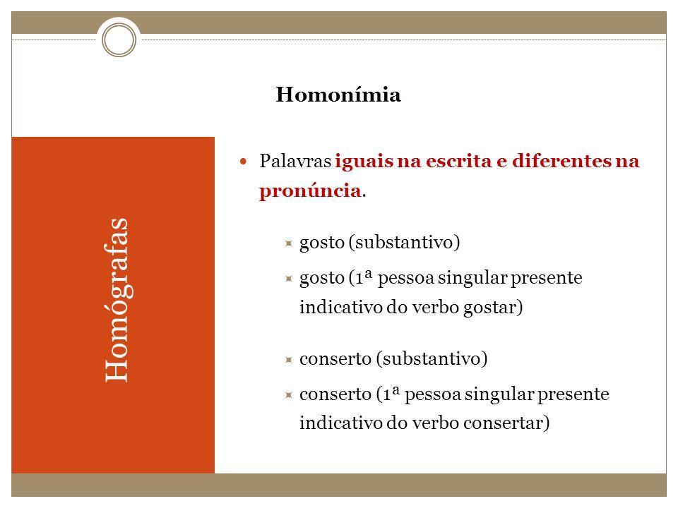 Homonímia Palavras iguais na escrita e diferentes na pronúncia. gosto (substantivo)