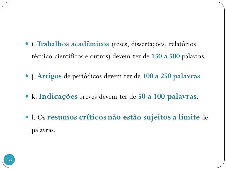 i. Trabalhos acadêmicos (teses, dissertações, relatórios técnico-científicos e outros) devem ter de 150 a 500 palavras.