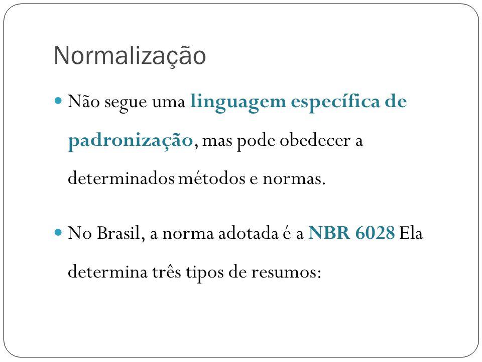 Normalização Não segue uma linguagem específica de padronização, mas pode obedecer a determinados métodos e normas.