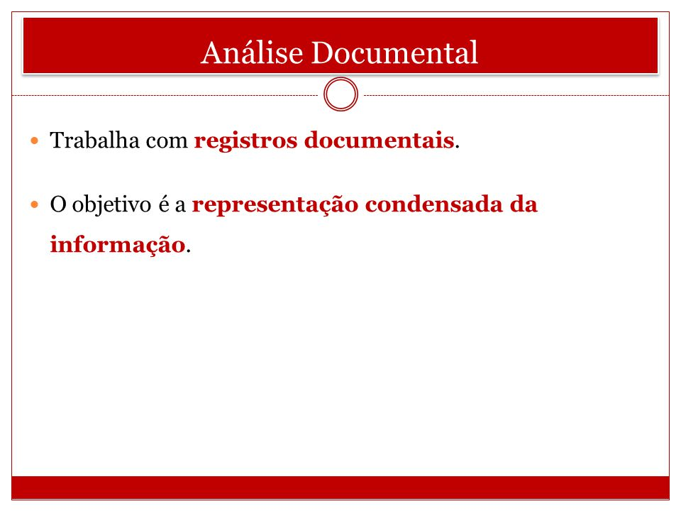 Análise Documental Trabalha com registros documentais.