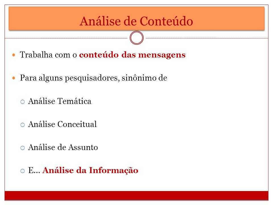Análise de Conteúdo Trabalha com o conteúdo das mensagens
