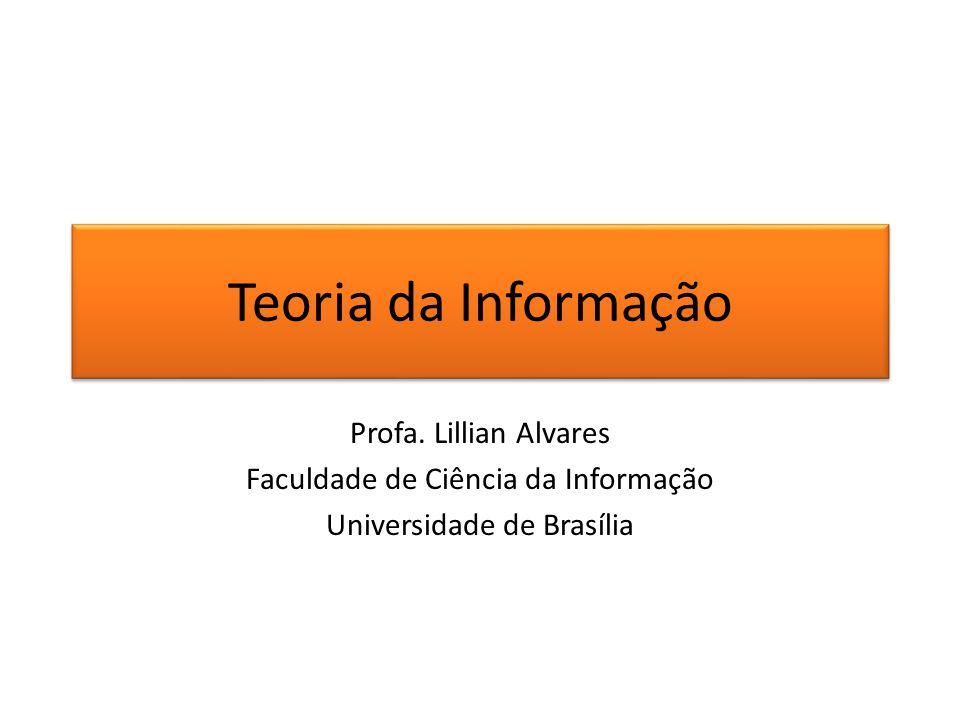 Teoria da Informação Profa. Lillian Alvares