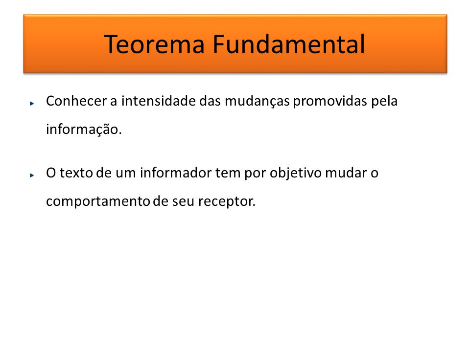 Teorema Fundamental Conhecer a intensidade das mudanças promovidas pela informação.