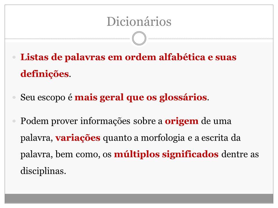 Dicionários Listas de palavras em ordem alfabética e suas definições.