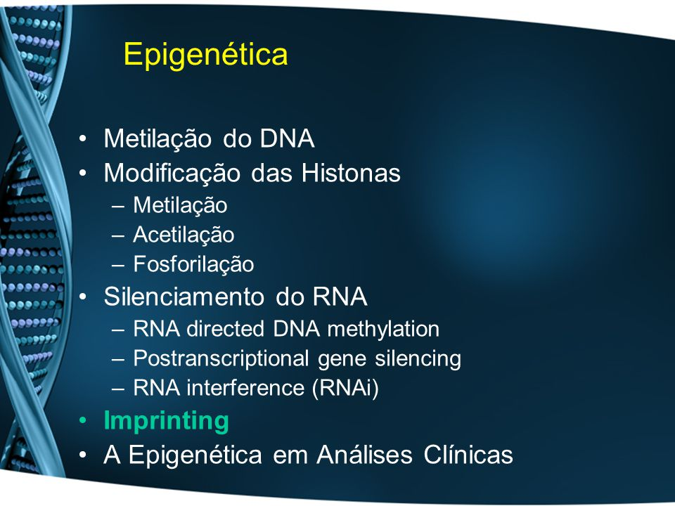 Epigenética Metilação do DNA Modificação das Histonas