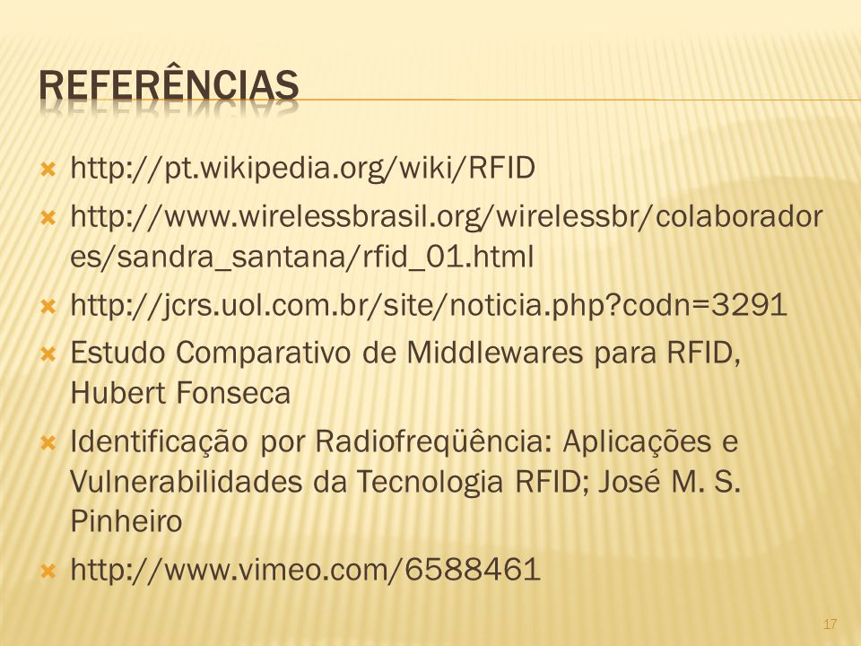 Referências http://pt.wikipedia.org/wiki/RFID