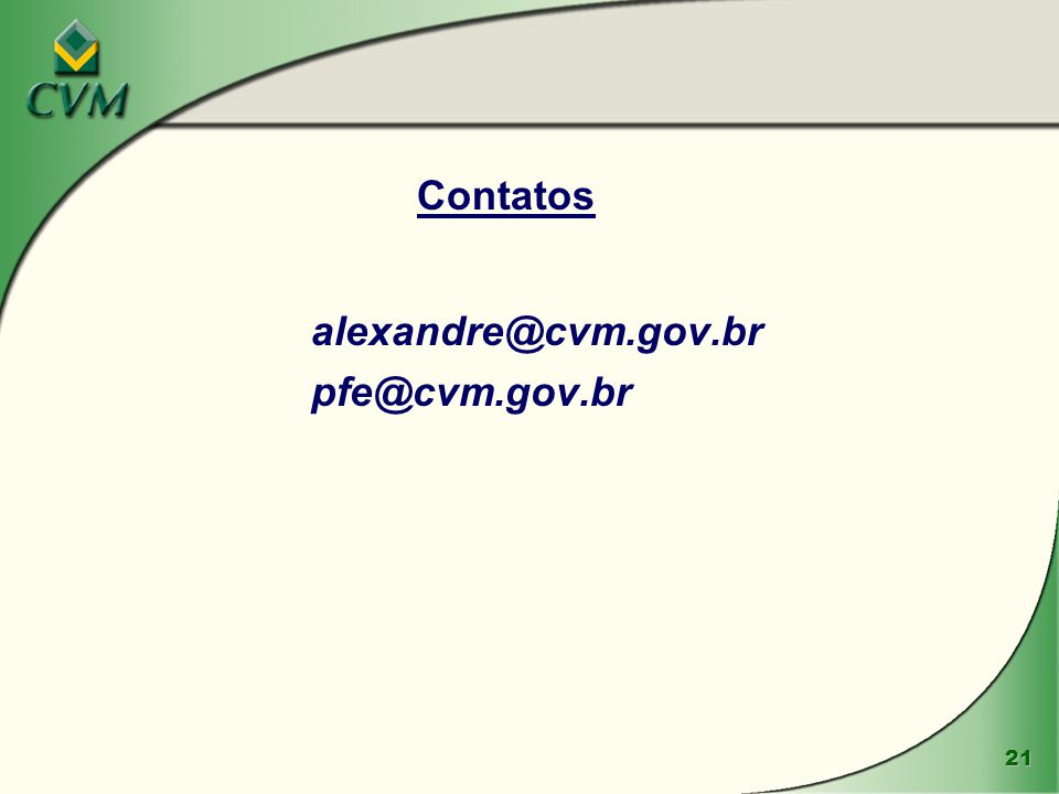 Contatos alexandre@cvm.gov.br pfe@cvm.gov.br www.cvm.gov.br