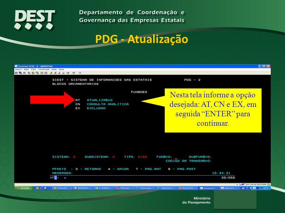 PDG - Atualização Nesta tela informe a opção desejada: AT, CN e EX, em seguida ENTER para continuar.