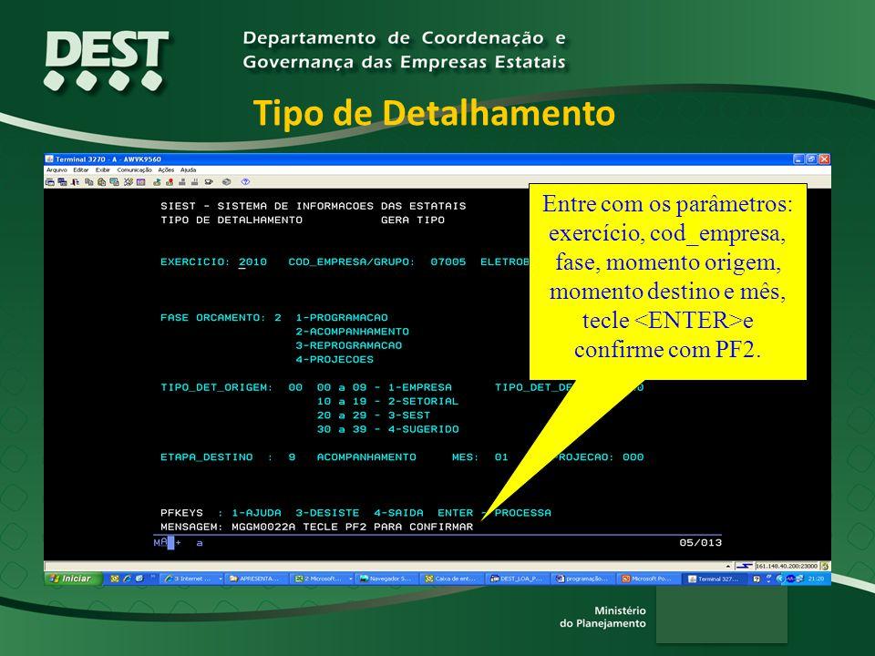 Tipo de Detalhamento Entre com os parâmetros: exercício, cod_empresa, fase, momento origem, momento destino e mês, tecle <ENTER>e confirme com PF2.
