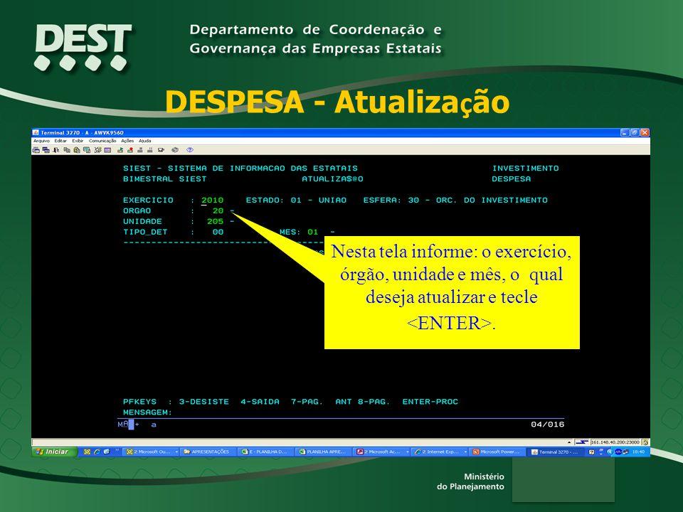 DESPESA - Atualização Nesta tela informe: o exercício, órgão, unidade e mês, o qual deseja atualizar e tecle <ENTER>.