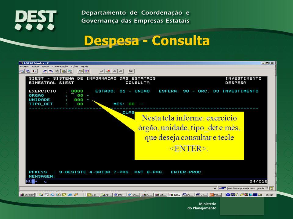 Despesa - Consulta Nesta tela informe: exercício órgão, unidade, tipo_det e mês, que deseja consultar e tecle <ENTER>.