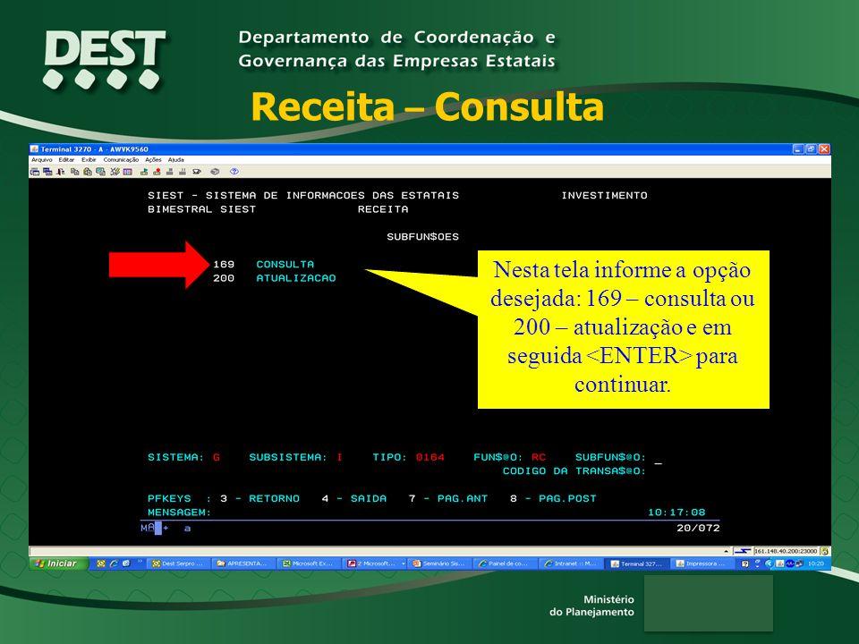 Receita – Consulta Nesta tela informe a opção desejada: 169 – consulta ou 200 – atualização e em seguida <ENTER> para continuar.
