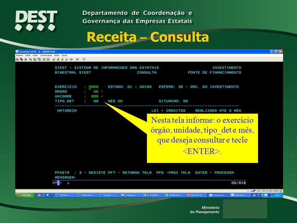 Receita – Consulta Nesta tela informe: o exercício órgão, unidade, tipo_det e mês, que deseja consultar e tecle <ENTER>.