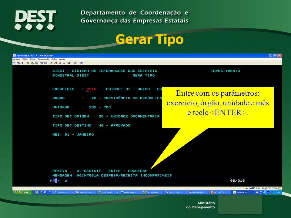 Gerar Tipo Entre com os parâmetros: exercício, órgão, unidade e mês e tecle <ENTER>. Nesta