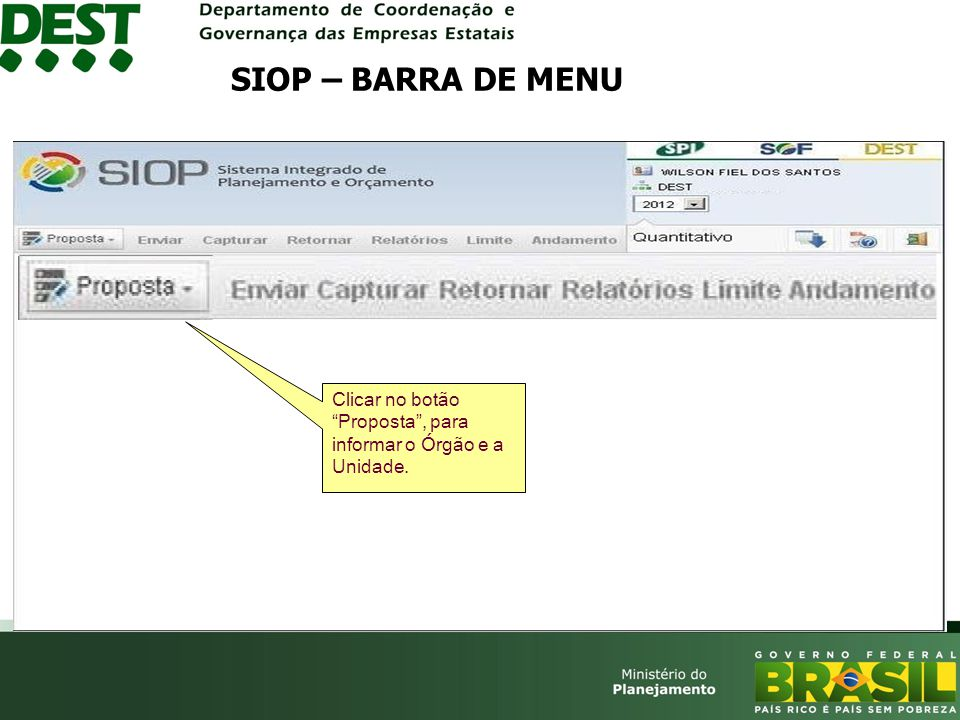 SIOP – BARRA DE MENU Clicar no botão Proposta , para informar o Órgão e a Unidade.