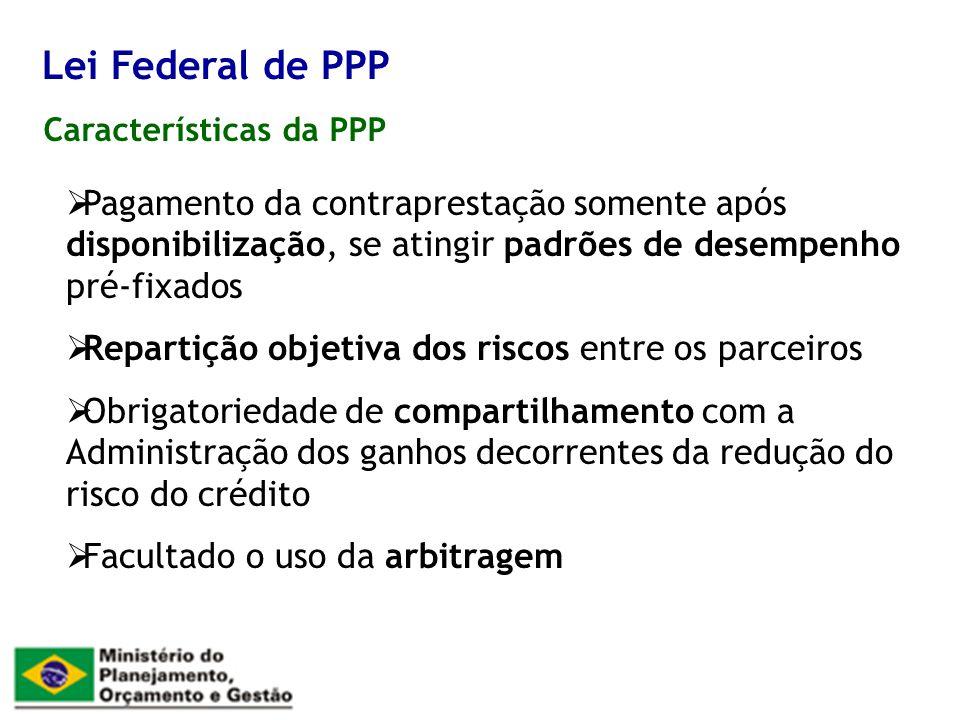 Lei Federal de PPP Características da PPP. Pagamento da contraprestação somente após disponibilização, se atingir padrões de desempenho pré-fixados.