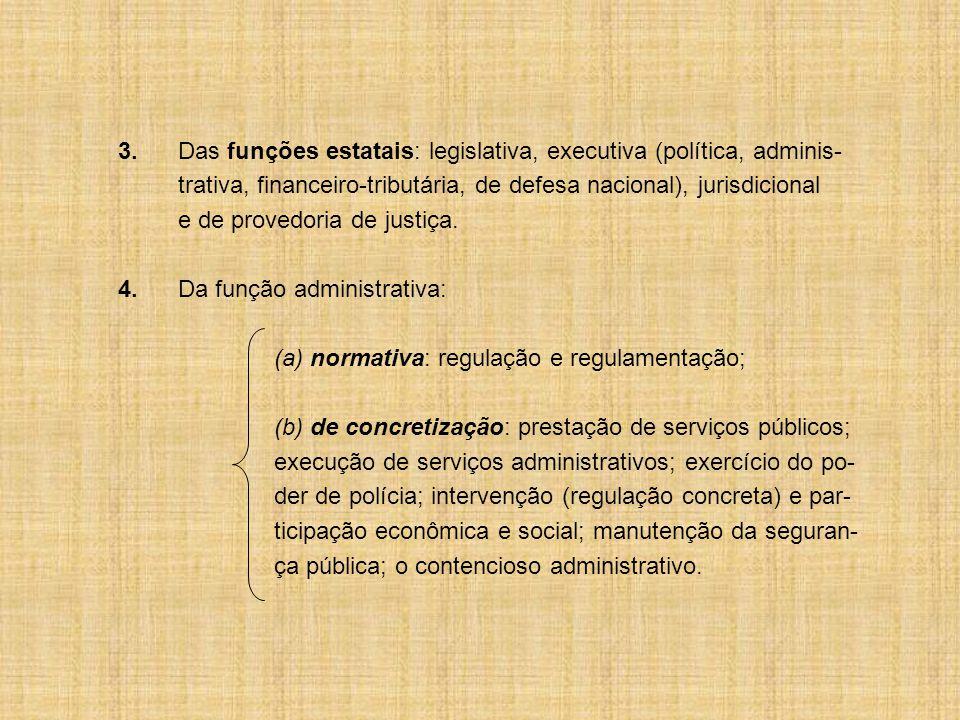 3. Das funções estatais: legislativa, executiva (política, adminis-