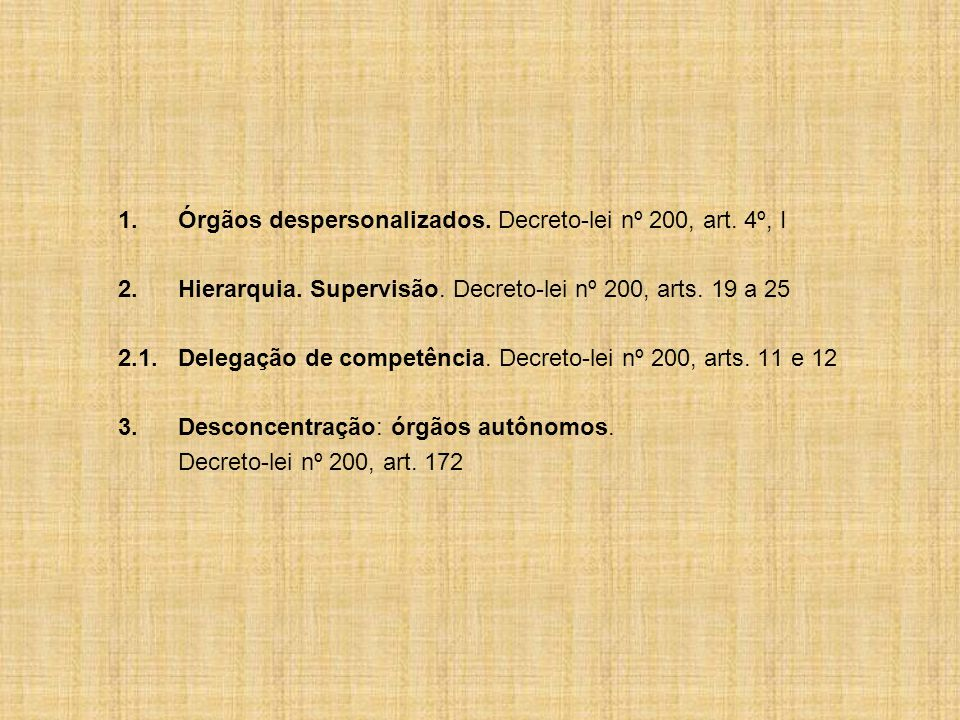 1. Órgãos despersonalizados. Decreto-lei nº 200, art. 4º, I