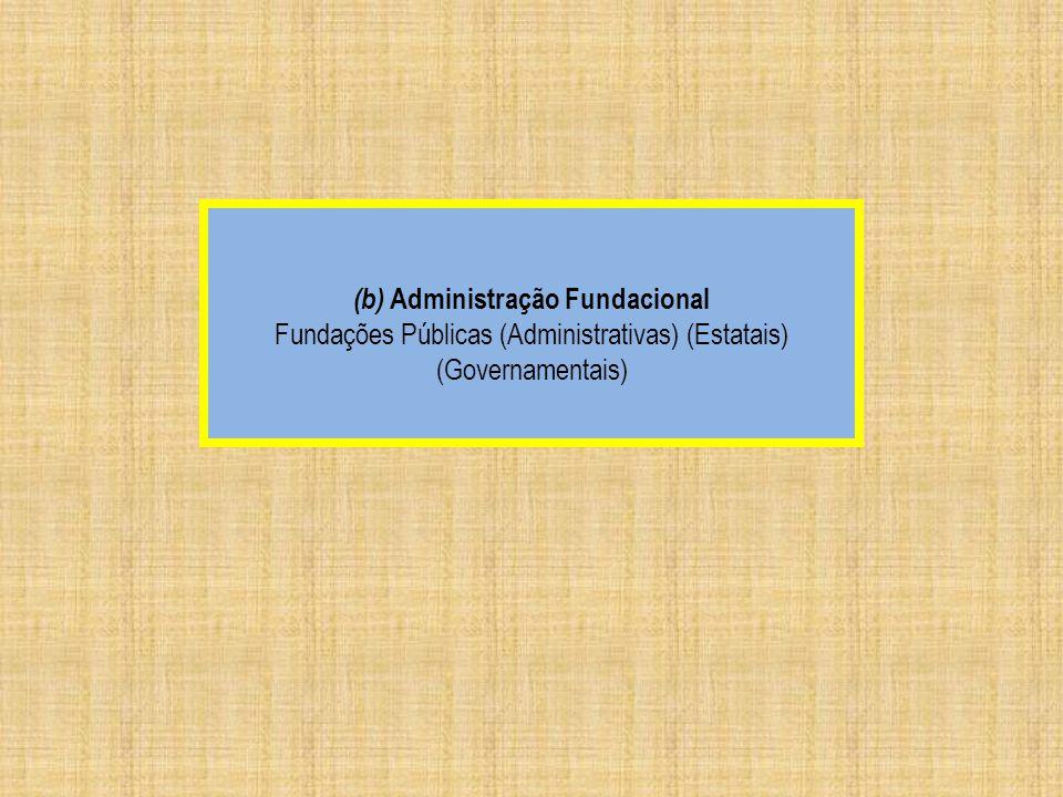 (b) Administração Fundacional