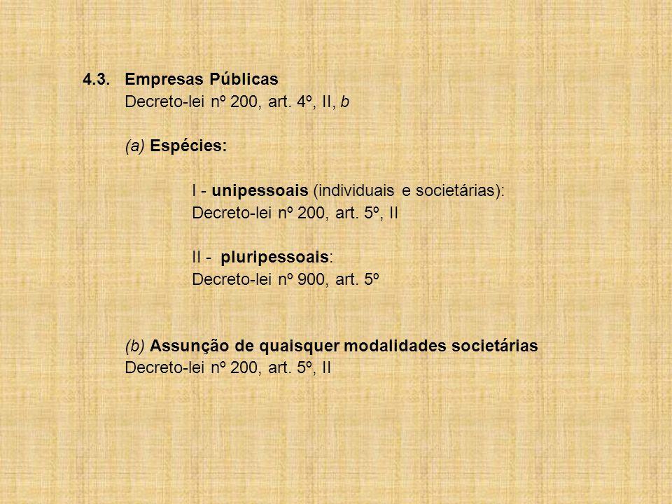 4.3. Empresas Públicas Decreto-lei nº 200, art. 4º, II, b. (a) Espécies: I - unipessoais (individuais e societárias):