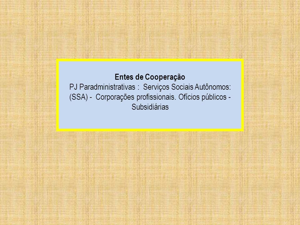 Entes de Cooperação PJ Paradministrativas : Serviços Sociais Autônomos: (SSA) - Corporações profissionais. Ofícios públicos - Subsidiárias.