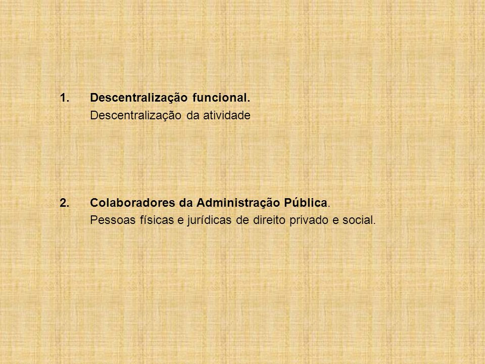 1. Descentralização funcional.