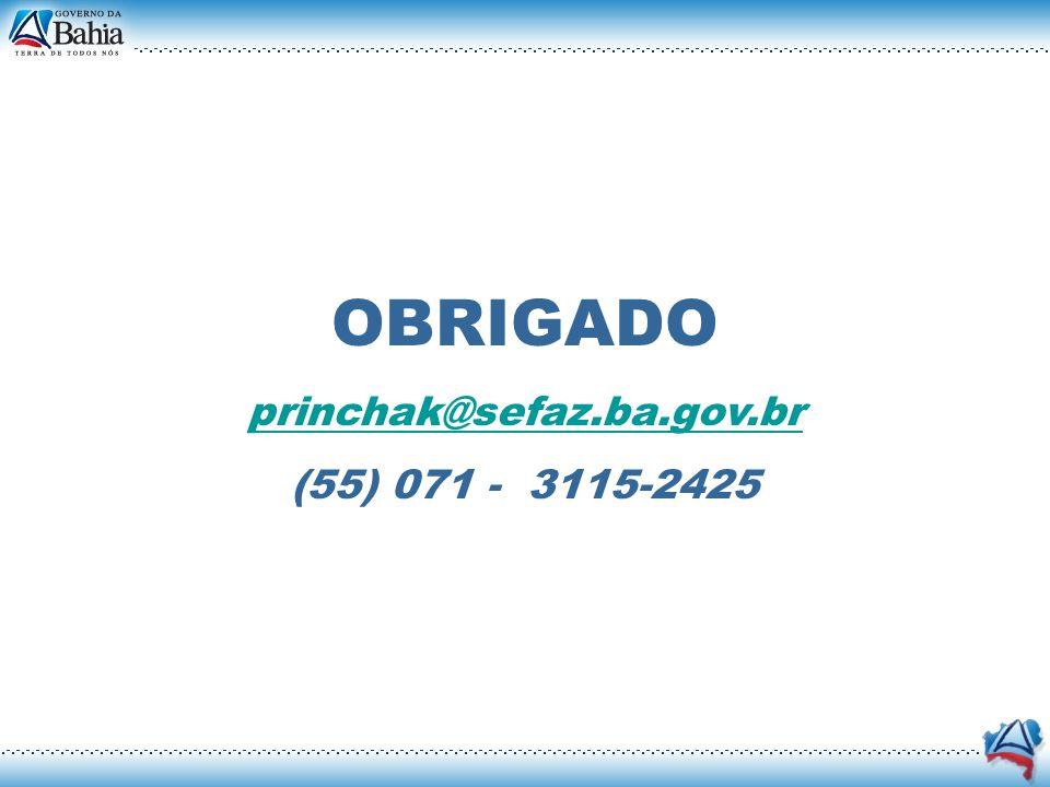 OBRIGADO princhak@sefaz.ba.gov.br (55) 071 - 3115-2425