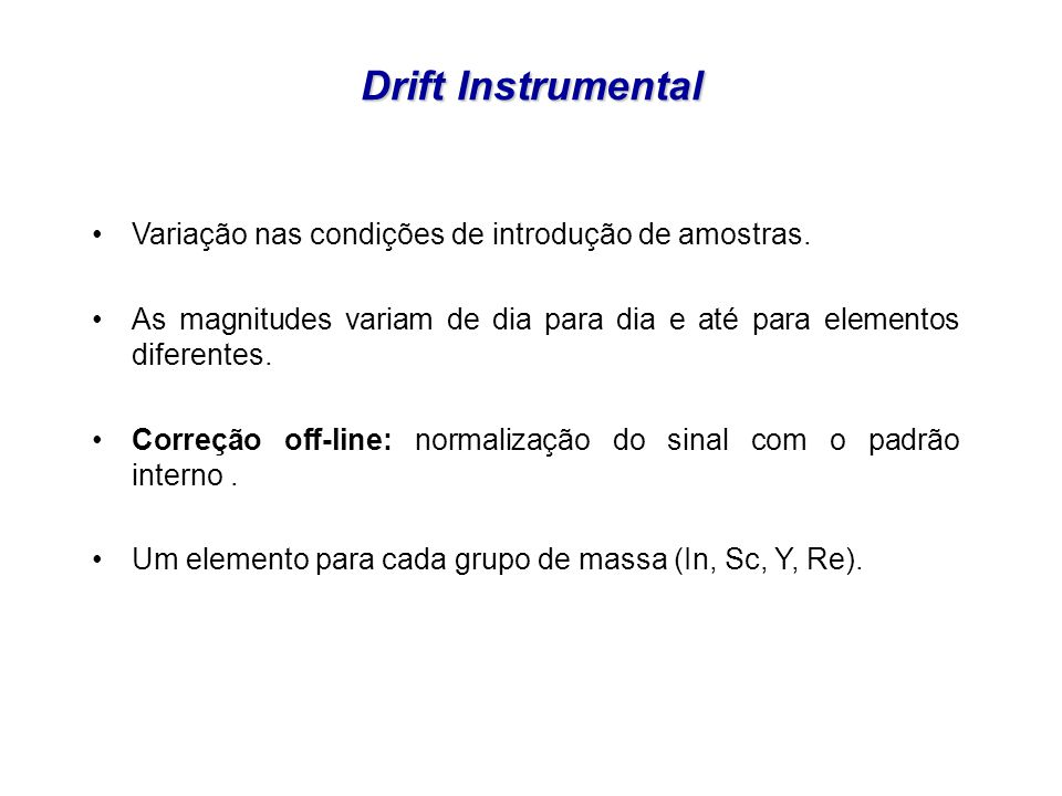 Drift Instrumental Variação nas condições de introdução de amostras.