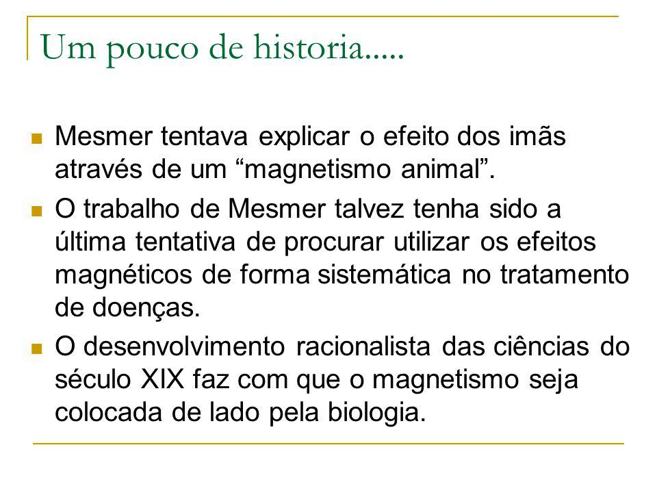 Um pouco de historia..... Mesmer tentava explicar o efeito dos imãs através de um magnetismo animal .