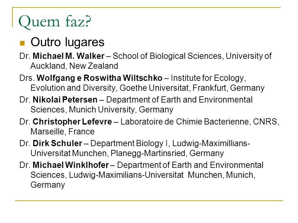 Quem faz Outro lugares. Dr. Michael M. Walker – School of Biological Sciences, University of Auckland, New Zealand.