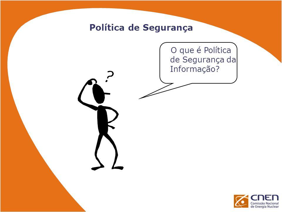 Política de Segurança O que é Política de Segurança da Informação