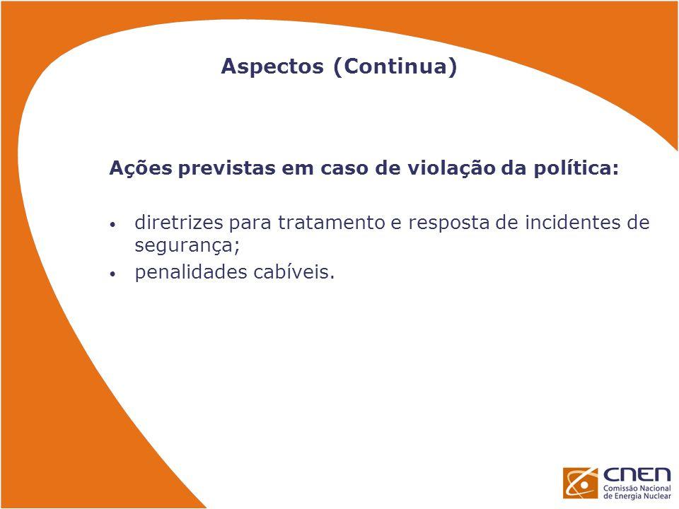 Aspectos (Continua) Ações previstas em caso de violação da política: