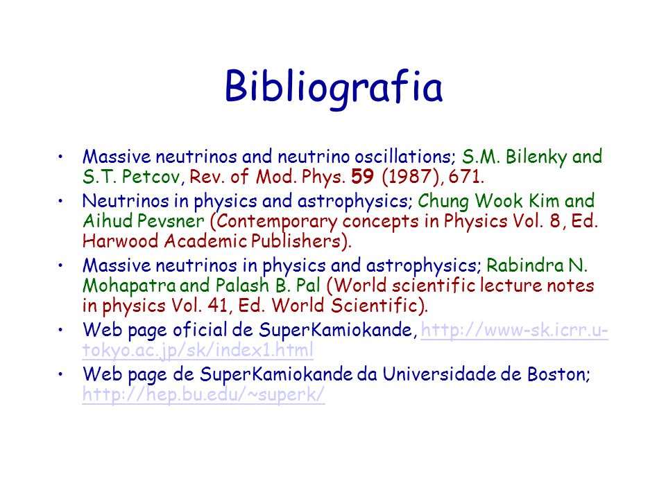 Bibliografia Massive neutrinos and neutrino oscillations; S.M. Bilenky and S.T. Petcov, Rev. of Mod. Phys. 59 (1987), 671.